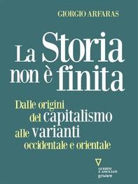 La storia non è finita. Dalle origini del capitalismo alle varianti occidentale e orientale - Librerie.coop