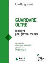Guardare oltre. Dialoghi per giovani medici - Librerie.coop