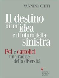 Il destino di un'idea e il futuro della sinistra. Pci e cattolici, una radice della diversità - Librerie.coop