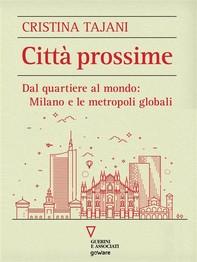 Città prossime. Dal quartiere al mondo: Milano e le metropoli globali - Librerie.coop
