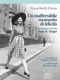 Un inafferrabile momento di felicità. Eros e sopravvivenza in Isaac B. Singer - Librerie.coop