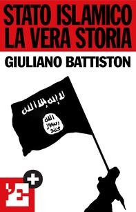 Stato islamico. La vera storia - Librerie.coop