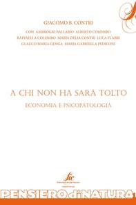 A chi non ha sarà tolto - Economia e psicopatologia - Librerie.coop