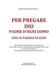 Per pregare Dio, Padre d'ogni uomo, con le parole di Gesù- Fascicolo Quinto - Librerie.coop