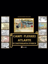 Campi Flegrei. Atlante di cartografia storica - Librerie.coop