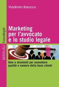 Marketing per l'avvocato e lo studio legale. Idee e strumenti per aumentare qualità e numero della base clienti - Librerie.coop