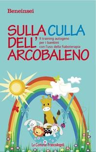 Sulla culla dell'arcobaleno. Il training autogeno per i bambini con l'uso della fiaboterapia - Librerie.coop