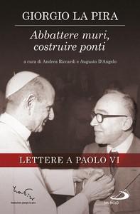 Abbattere muri, costruire ponti. Lettere a Paolo VI - Librerie.coop