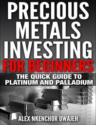 Precious Metals Investing For Beginners: The Quick Guide to Platinum and Palladium - Librerie.coop
