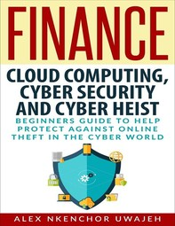 Finance: Cloud Computing, Cyber Security and Cyber Heist - Beginners Guide to Help Protect Against Online Theft in the Cyber Wor - Librerie.coop