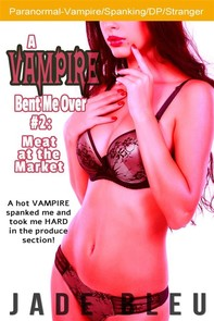 A Vampire Bent Me Over #2: Meat in the Market - Librerie.coop