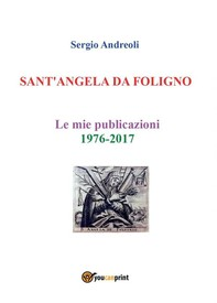 SANT'ANGELA DA FOLIGNO - Le mie publicazioni 1976-2017 - Librerie.coop