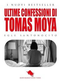 Ultime confessioni di Tomas Moya - Librerie.coop