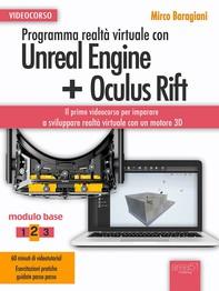 Programma realtà virtuale con Unreal Engine + Oculus Rift Videocorso - Librerie.coop