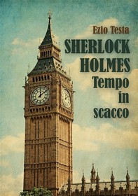 Sherlock Holmes, tempo in scacco - Librerie.coop