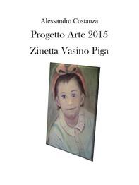 Progetto Arte 2015 – Zinetta Vasino Piga - Librerie.coop