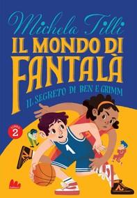 Il mondo di Fantalà 2. Il segreto di Ben e Grimm - Librerie.coop