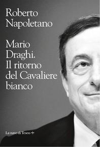 Mario Draghi. Il ritorno del cavaliere bianco - Librerie.coop