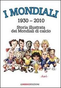 I mondiali 1930-2010 - Storia illustrata dei Mondiali di calcio - Librerie.coop