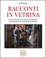 Racconti in vetrina - Venti storie di vita e di lavoro raccontate dai proprietari di venti boutique italiane - Librerie.coop