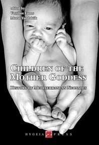 Children of the Mother Goddess. History of Mediterranean Neonates - Librerie.coop