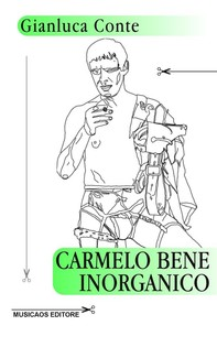 Carmelo Bene inorganico - Librerie.coop