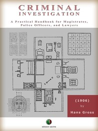 Criminal Investigation - A Practical Handbook for Magistrates, Police Officers, and Lawyers - Librerie.coop