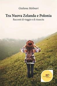 Tra Nuova Zelanda e Polonia. Racconti di viaggio e di rinascita - Librerie.coop