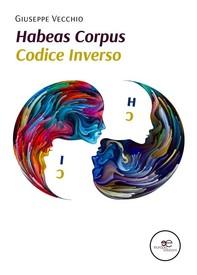 Habeas Corpus e Codice Inverso - Librerie.coop