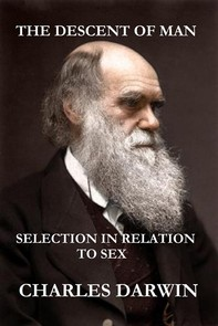 The Descent of Man and Selection in Relation to Sex (The Illustrated, Original Edition, Revised and Augmented) - Librerie.coop