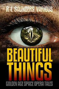Beautiful Things: Golden Age Space Opera Tales - Librerie.coop