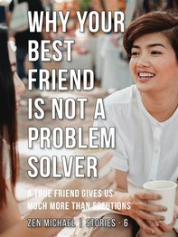 Why Your Best Friend Is Not a Problem Solver - Librerie.coop