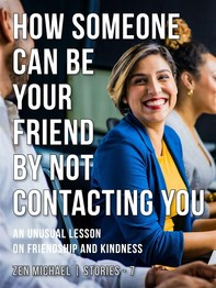 How Someone Can Be Your Friend by Not Contacting You - Librerie.coop