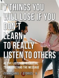 7 Things You Will Lose if You Don't Learn to Really Listen to Others - Librerie.coop
