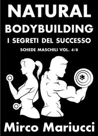 Natural Bodybuilding. I Segreti del Successo. Schede di Allenamento Maschili. Vol. 4/8 - Librerie.coop