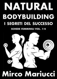 Natural Bodybuilding. I Segreti del Successo. Schede di Allenamento Femminili. Vol. 7/8 - Librerie.coop