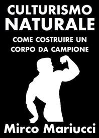 Culturismo Naturale. Come costruire un corpo da Campione. - Librerie.coop