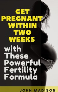 Get Pregnant within Two Weeks with These Powerful Fertility Formula - Librerie.coop