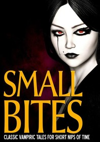 Small Bites: Classic Vampiric Tales for Short Nips of Time - Librerie.coop