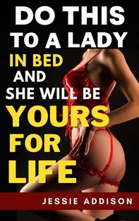 Do This to a Lady in Bed and She Will Become Yours For Life - Librerie.coop