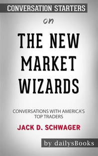 The New Market Wizards: Conversations with America's Top Traders by Jack D. Schwager: Conversation Starters - Librerie.coop