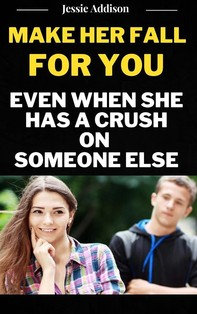 Get a Girl to Like You Even when She Has a Crush on Someone Else - Librerie.coop