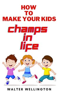 Raise Your Kids Like This and Make Them Champs For Life - Librerie.coop
