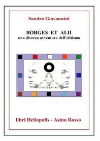 BORGES ET ALII. Una diversa avventura dell'elitismo - Librerie.coop