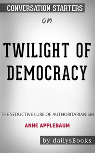 Twilight of Democracy: The Seductive Lure of Authoritarianism by Anne Applebaum: Conversation Starters - Librerie.coop