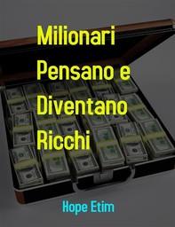 Milionari Pensano e Diventano Ricchi - Librerie.coop