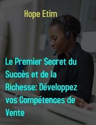 Le Premier Secret du Succès et de la Richesse: Développez vos Compétences de Vente - Librerie.coop