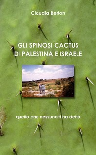 Gli Spinosi Cactus Di Palestina-Israele - Librerie.coop