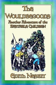 THE WOULDBEGOODS -more Adventures of the Bastable Children - Librerie.coop