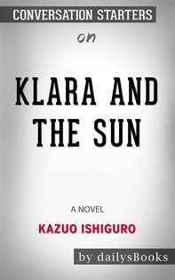 Klara and the Sun: A Novel by Kazuo Ishiguro: Conversation Starters - Librerie.coop
